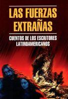 Las fuerzas Extranas. Cuentos De Los Escritores Latinoamericanos
