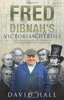 Fred Dibnah`s Victorian Heroes