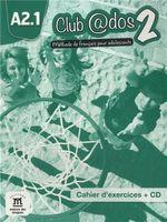 Club @dos 2. Methode de français pour adolescents. Cahier d`exercices A2.1 (+ CD)